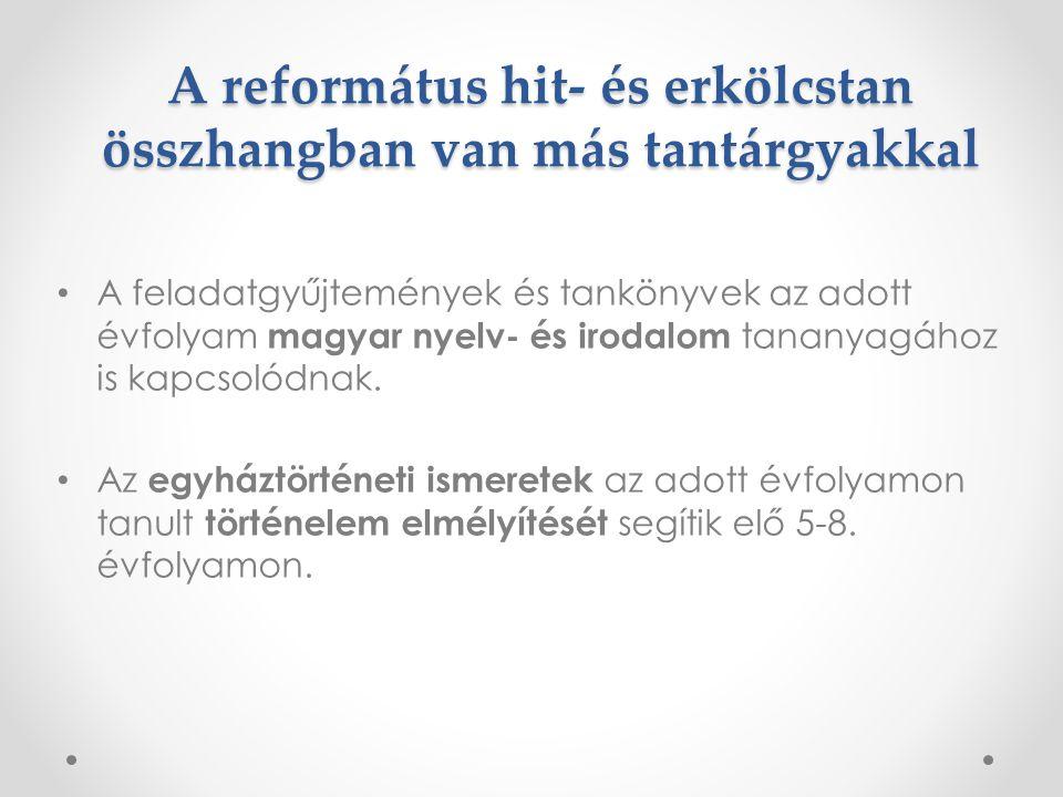 A református hit- és erkölcstan összhangban van más tantárgyakkal • A feladatgyűjtemények és tankönyvek az adott évfolyam magyar nyelv- és irodalom ta