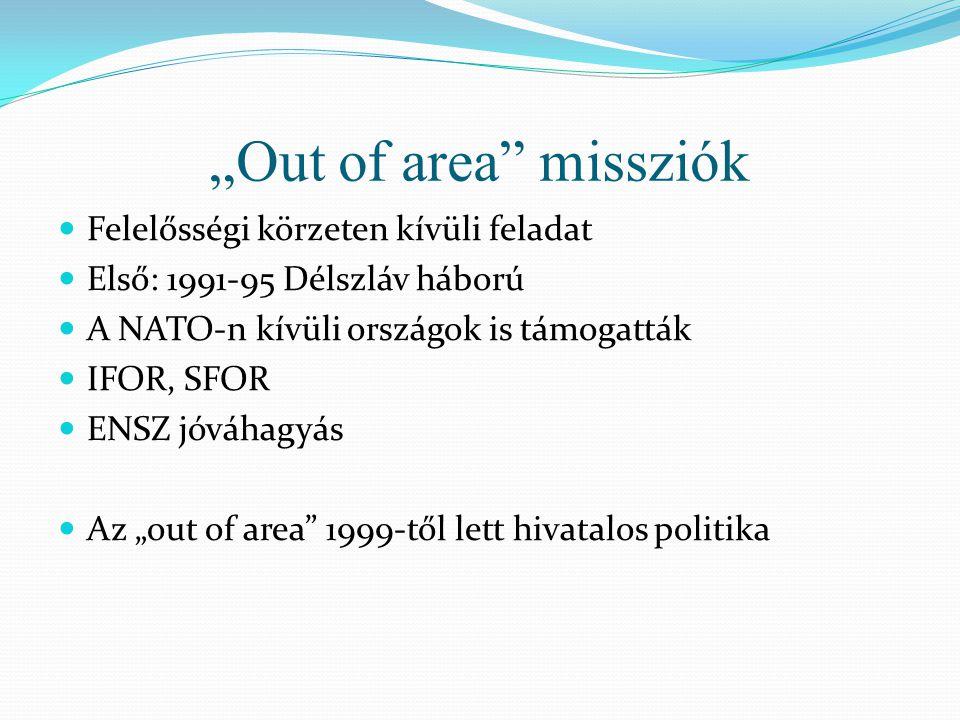 """""""Out of area"""" missziók  Felelősségi körzeten kívüli feladat  Első: 1991-95 Délszláv háború  A NATO-n kívüli országok is támogatták  IFOR, SFOR  E"""