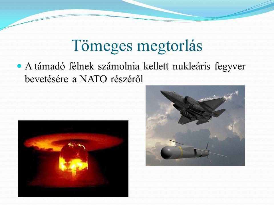 Tömeges megtorlás  A támadó félnek számolnia kellett nukleáris fegyver bevetésére a NATO részéről