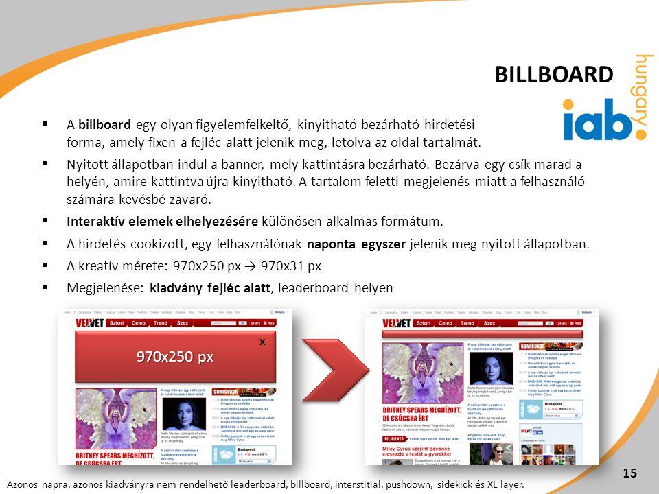  A billboard egy olyan figyelemfelkeltő, kinyitható-bezárható hirdetési forma, amely fixen a fejléc alatt jelenik meg, letolva az oldal tartalmát. 