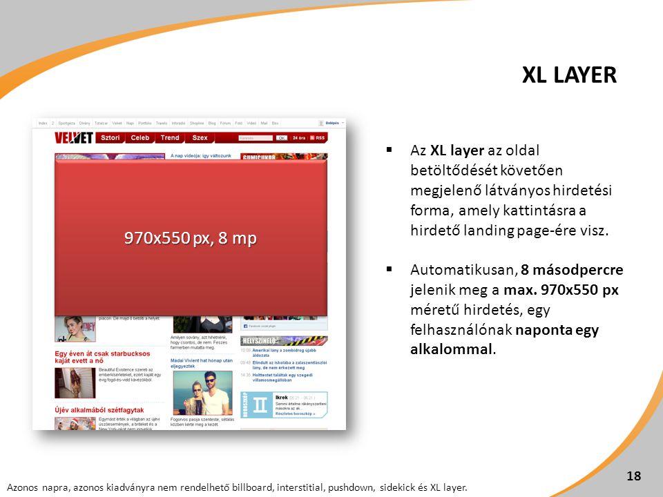 18  Az XL layer az oldal betöltődését követően megjelenő látványos hirdetési forma, amely kattintásra a hirdető landing page-ére visz.