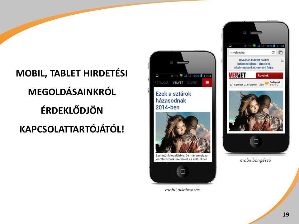 MOBIL, TABLET HIRDETÉSI MEGOLDÁSAINKRÓL ÉRDEKLŐDJÖN KAPCSOLATTARTÓJÁTÓL! 19 mobil alkalmazás mobil böngésző