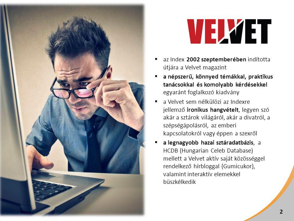 2  az Index 2002 szeptemberében indította útjára a Velvet magazint  a népszerű, könnyed témákkal, praktikus tanácsokkal és komolyabb kérdésekkel egyaránt foglalkozó kiadvány  a Velvet sem nélkülözi az Indexre jellemző ironikus hangvételt, legyen szó akár a sztárok világáról, akár a divatról, a szépségápolásról, az emberi kapcsolatokról vagy éppen a szexről  a legnagyobb hazai sztáradatbázis, a HCDB (Hungarian Celeb Database) mellett a Velvet aktív saját közösséggel rendelkező hírbloggal (Gumicukor), valamint interaktív elemekkel büszkélkedik