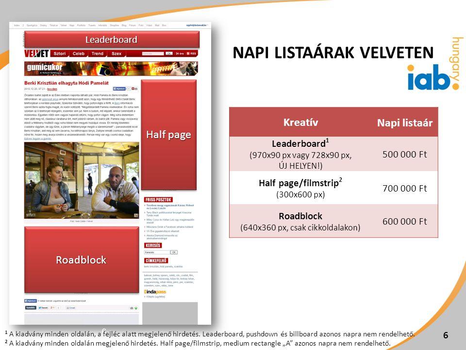 6 KreatívNapi listaár Leaderboard 1 (970x90 px vagy 728x90 px, ÚJ HELYEN!) 500 000 Ft Half page/filmstrip 2 (300x600 px) 700 000 Ft Roadblock (640x360