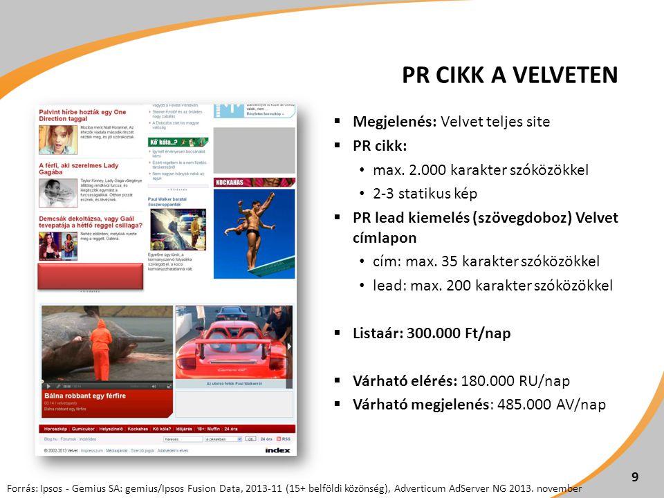 PR CIKK A VELVETEN  Megjelenés: Velvet teljes site  PR cikk: • max. 2.000 karakter szóközökkel • 2-3 statikus kép  PR lead kiemelés (szövegdoboz) V