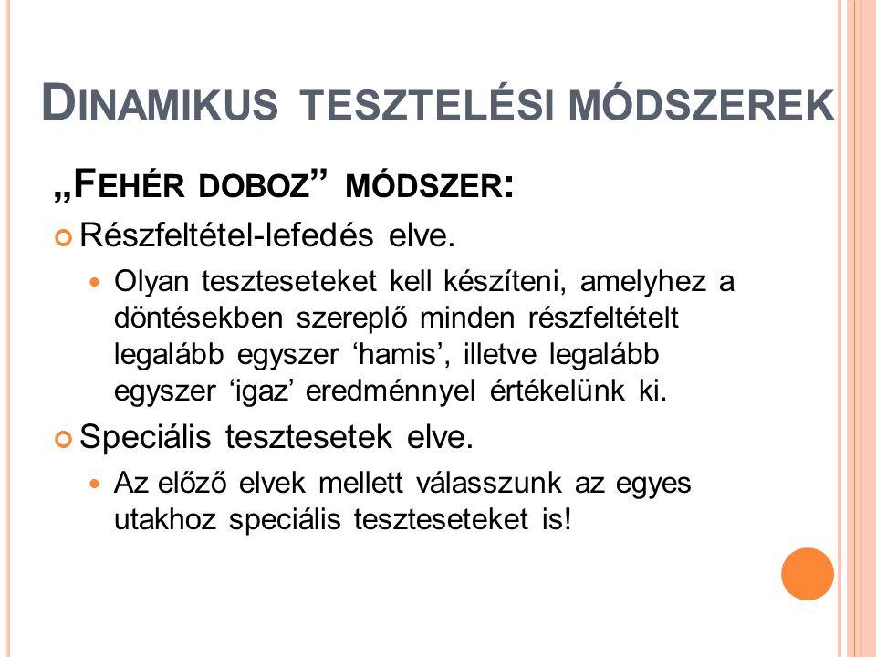 """D INAMIKUS TESZTELÉSI MÓDSZEREK """"F EHÉR DOBOZ """" MÓDSZER : Részfeltétel-lefedés elve.  Olyan teszteseteket kell készíteni, amelyhez a döntésekben szer"""