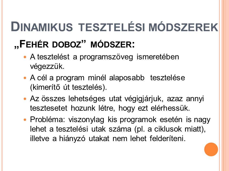 """D INAMIKUS TESZTELÉSI MÓDSZEREK """"F EHÉR DOBOZ """" MÓDSZER :  A tesztelést a programszöveg ismeretében végezzük.  A cél a program minél alaposabb teszt"""