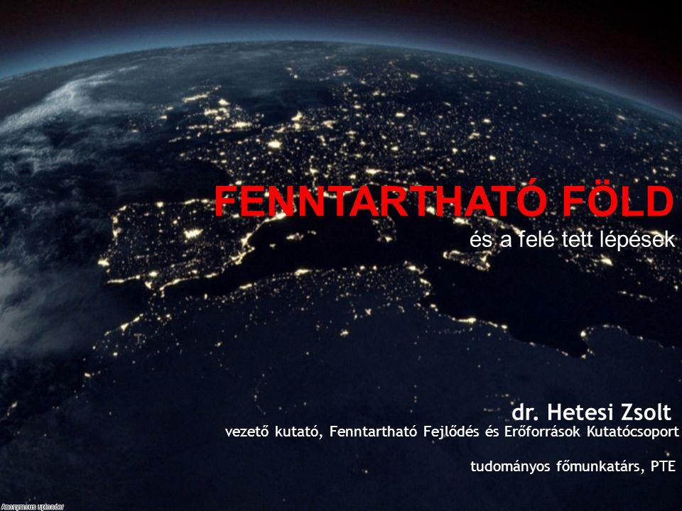 tudományos főmunkatárs, PTE dr. Hetesi Zsolt FENNTARTHATÓ FÖLD és a felé tett lépések vezető kutató, Fenntartható Fejlődés és Erőforrások Kutatócsopor