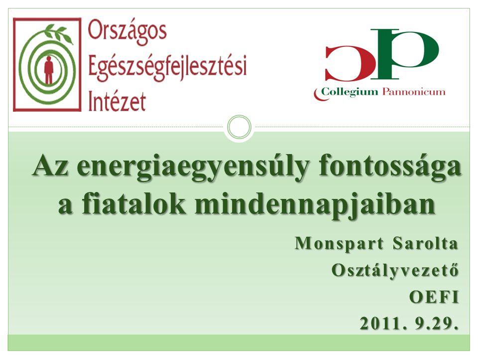 Monspart Sarolta OsztályvezetőOEFI 2011. 9.29. Az energiaegyensúly fontossága a fiatalok mindennapjaiban