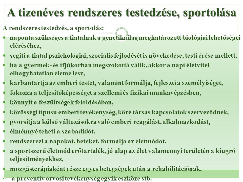 A tizenéves rendszeres testedzése, sportolása A rendszeres testedzés, a sportolás:  naponta szükséges a fiatalnak a genetikailag meghatározott biológ