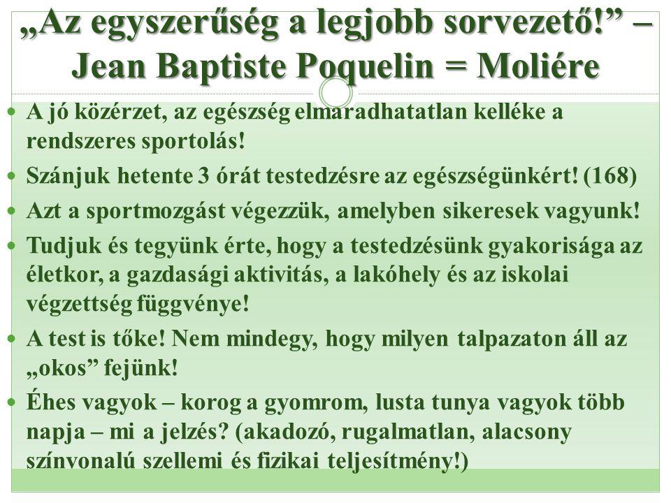 """""""Az egyszerűség a legjobb sorvezető!"""" – Jean Baptiste Poquelin = Moliére  A jó közérzet, az egészség elmaradhatatlan kelléke a rendszeres sportolás!"""