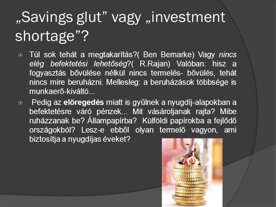 """""""Savings glut"""" vagy """"investment shortage""""?  Túl sok tehát a megtakarítás?( Ben Bernarke) Vagy nincs elég befektetési lehetőség?( R.Rajan) Valóban: hi"""