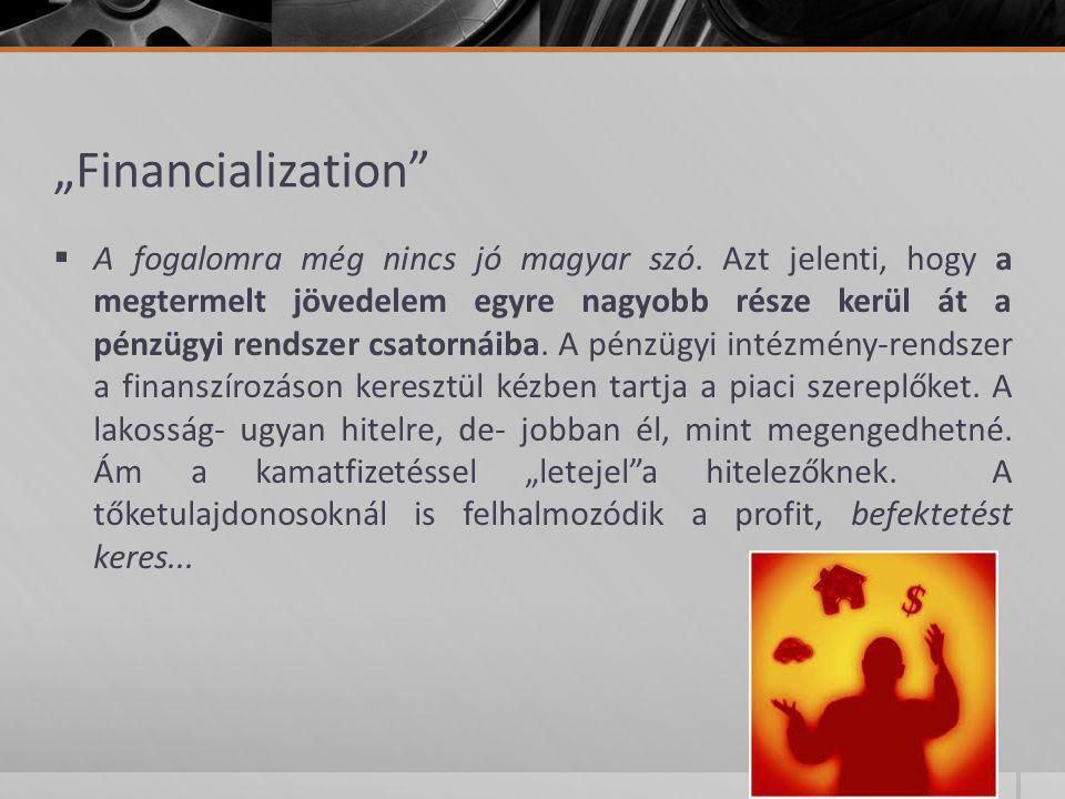 """""""Financialization""""  A fogalomra még nincs jó magyar szó. Azt jelenti, hogy a megtermelt jövedelem egyre nagyobb része kerül át a pénzügyi rendszer cs"""