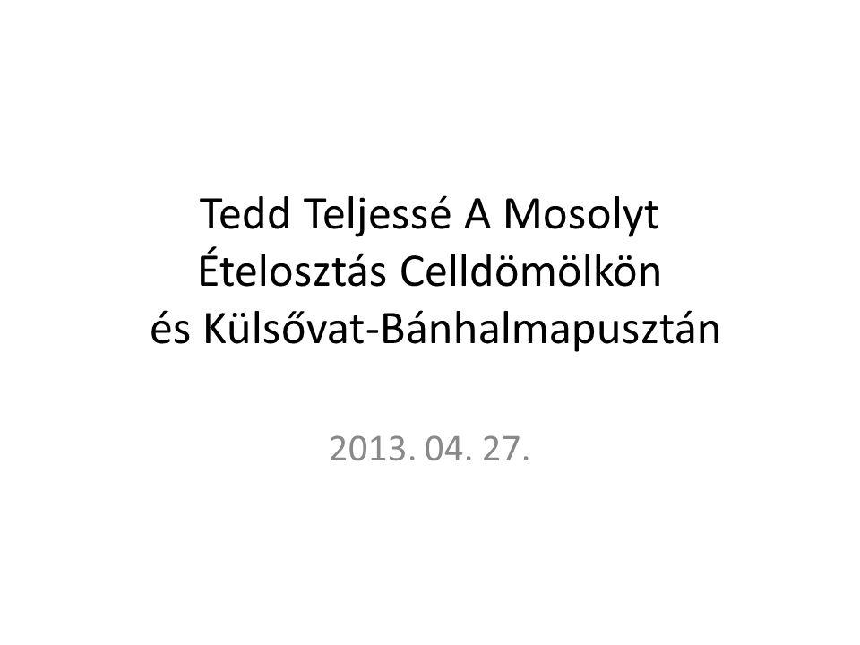 Tedd Teljessé A Mosolyt Ételosztás Celldömölkön és Külsővat-Bánhalmapusztán 2013. 04. 27.