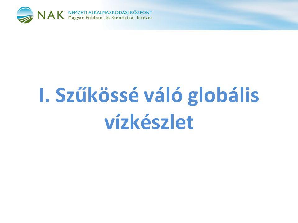 I. Szűkössé váló globális vízkészlet