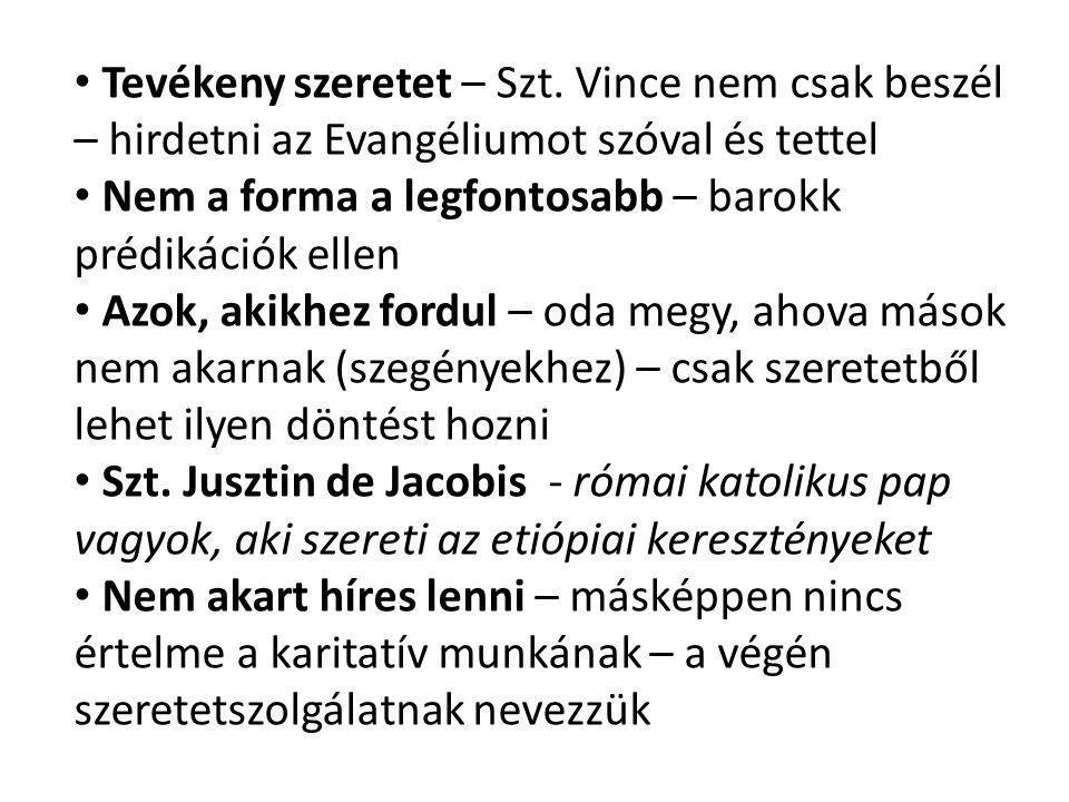 • Tevékeny szeretet – Szt. Vince nem csak beszél – hirdetni az Evangéliumot szóval és tettel • Nem a forma a legfontosabb – barokk prédikációk ellen •