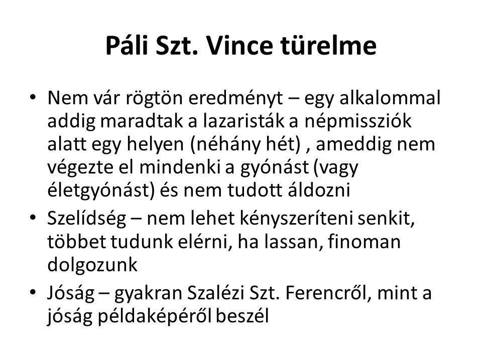Páli Szt. Vince türelme • Nem vár rögtön eredményt – egy alkalommal addig maradtak a lazaristák a népmissziók alatt egy helyen (néhány hét), ameddig n