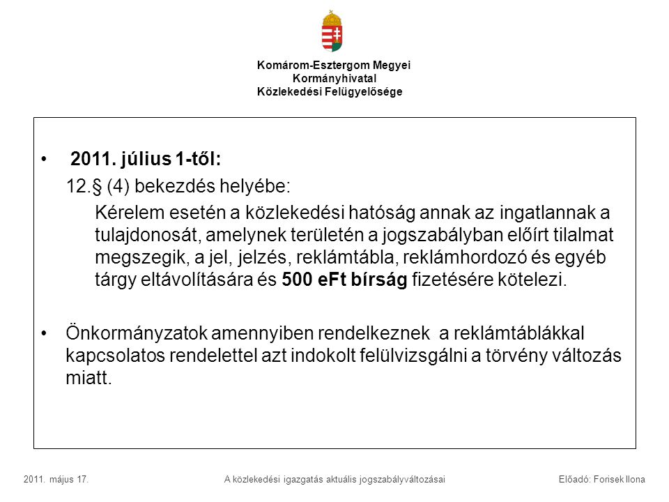 • 2011. július 1-től: 12.§ (4) bekezdés helyébe: Kérelem esetén a közlekedési hatóság annak az ingatlannak a tulajdonosát, amelynek területén a jogsza