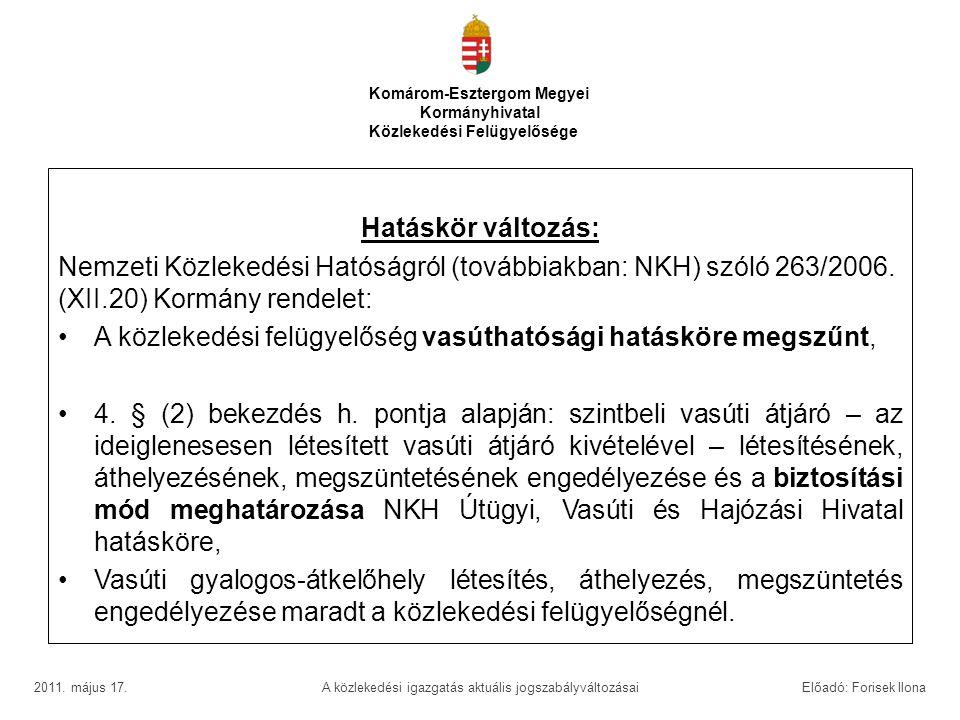Hatáskör változás: Nemzeti Közlekedési Hatóságról (továbbiakban: NKH) szóló 263/2006. (XII.20) Kormány rendelet: •A közlekedési felügyelőség vasútható