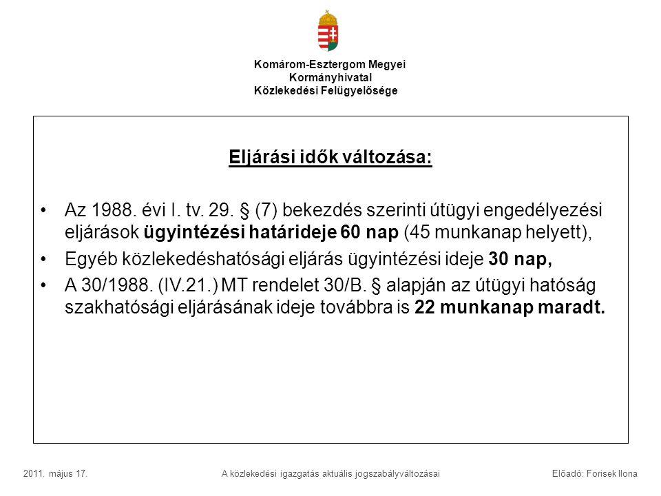 Eljárási idők változása: •Az 1988. évi I. tv. 29. § (7) bekezdés szerinti útügyi engedélyezési eljárások ügyintézési határideje 60 nap (45 munkanap he