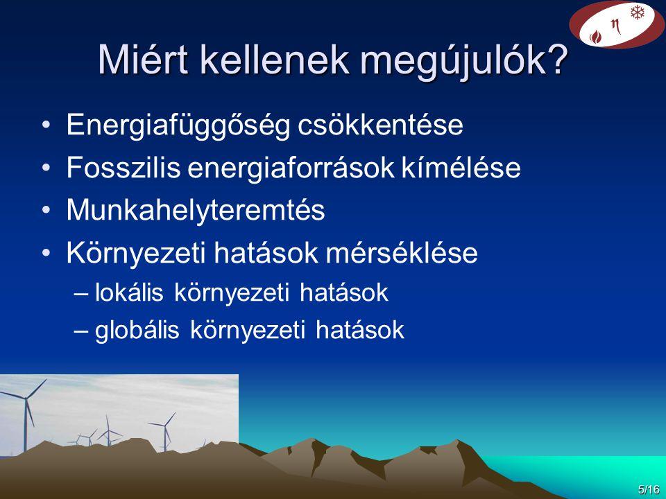 Miért kellenek megújulók? •Energiafüggőség csökkentése •Fosszilis energiaforrások kímélése •Munkahelyteremtés •Környezeti hatások mérséklése –lokális