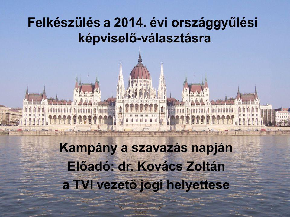 Felkészülés a 2014. évi országgyűlési képviselő-választásra Kampány a szavazás napján Előadó: dr. Kovács Zoltán a TVI vezető jogi helyettese 1