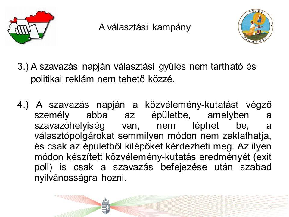 A választási kampány 3.) A szavazás napján választási gyűlés nem tartható és politikai reklám nem tehető közzé. 4.) A szavazás napján a közvélemény-ku