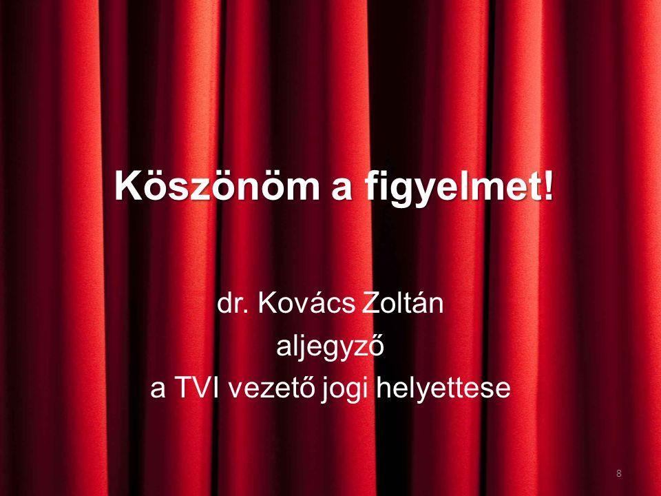 Köszönöm a figyelmet! dr. Kovács Zoltán aljegyző a TVI vezető jogi helyettese 8