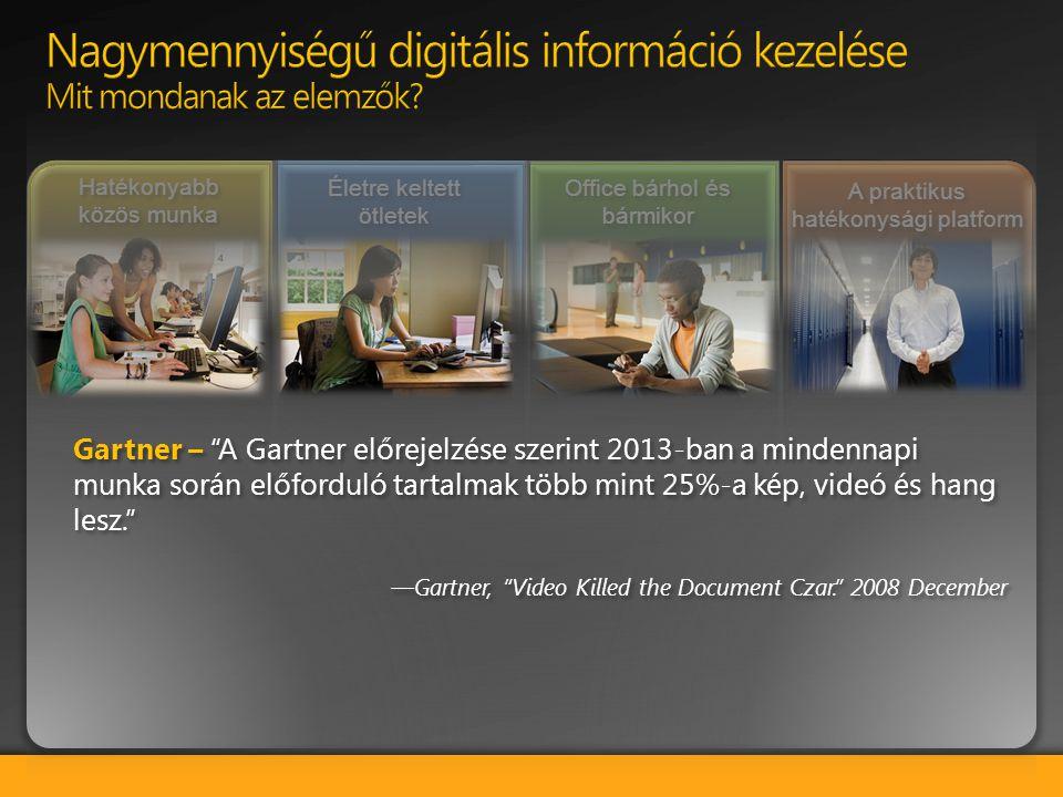 """Gartner – """"A Gartner előrejelzése szerint 2013-ban a mindennapi munka során előforduló tartalmak több mint 25%-a kép, videó és hang lesz."""" —Gartner, """""""