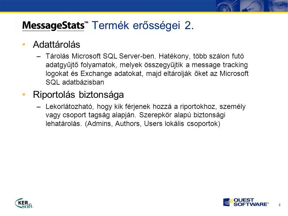 Termék erősségei 2. •Adattárolás –Tárolás Microsoft SQL Server-ben.