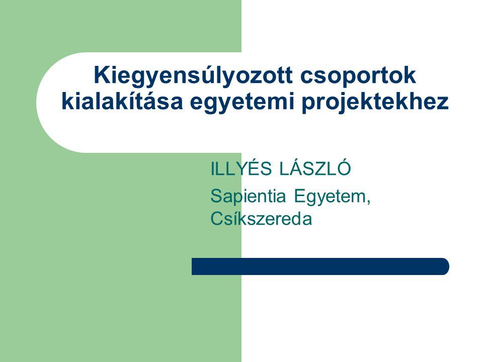 ILLYÉS LÁSZLÓ Sapientia Egyetem, Csíkszereda Kiegyensúlyozott csoportok kialakítása egyetemi projektekhez