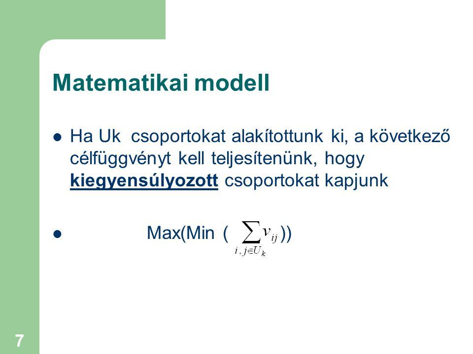 7 Matematikai modell  Ha Uk csoportokat alakítottunk ki, a következő célfüggvényt kell teljesítenünk, hogy kiegyensúlyozott csoportokat kapjunk  Max(Min ( ))