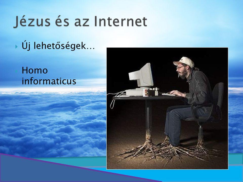  Új lehetőségek…  Homo informaticus