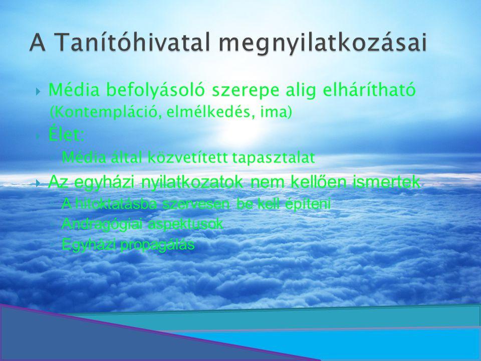 Média befolyásoló szerepe alig elhárítható (Kontempláció, elmélkedés, ima)  Élet: ◦ Média által közvetített tapasztalat  Az egyházi nyilatkozatok