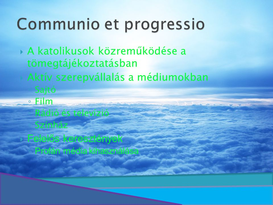 Communio et progressio  A katolikusok közreműködése a tömegtájékoztatásban  Aktív szerepvállalás a médiumokban ◦ Sajtó ◦ Film ◦ Rádió és televízió ◦