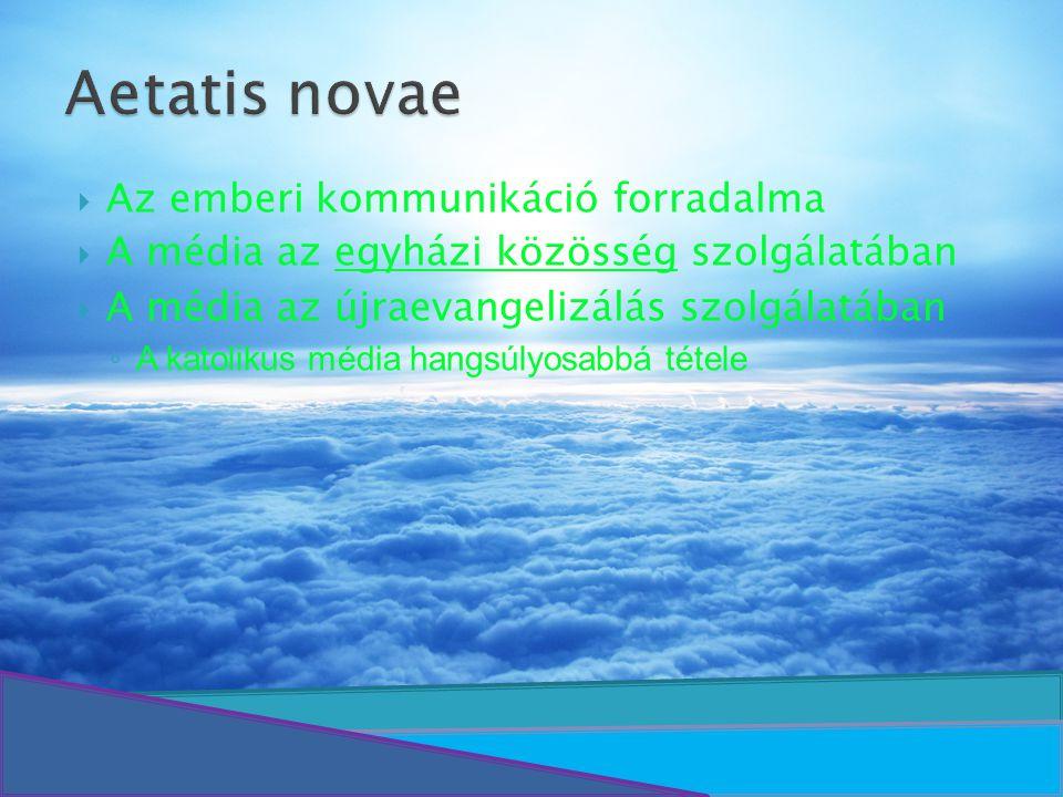Aetatis novae  Az emberi kommunikáció forradalma  A média az egyházi közösség szolgálatában  A média az újraevangelizálás szolgálatában ◦ A katolik