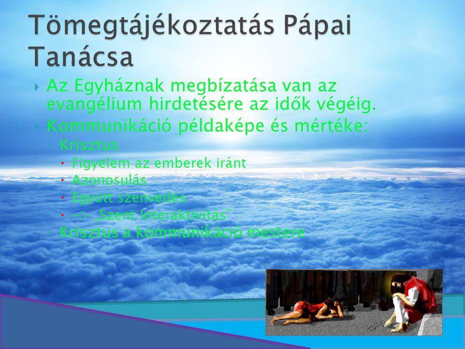 Tömegtájékoztatás Pápai Tanácsa  Az Egyháznak megbízatása van az evangélium hirdetésére az idők végéig.  Kommunikáció példaképe és mértéke: ◦ Kriszt