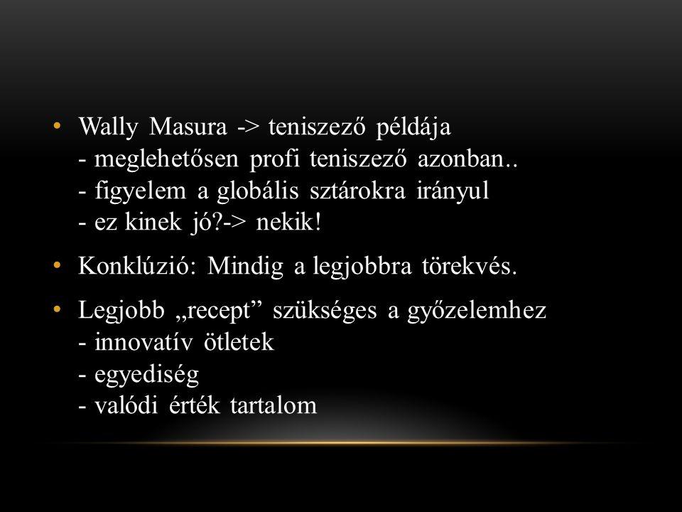 • Wally Masura -> teniszező példája - meglehetősen profi teniszező azonban.. - figyelem a globális sztárokra irányul - ez kinek jó?-> nekik! • Konklúz