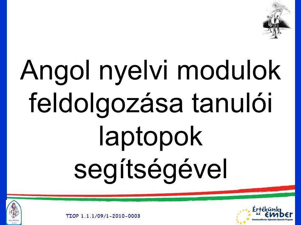 TIOP 1.1.1/09/1-2010-0003 Angol nyelvi modulok feldolgozása tanulói laptopok segítségével