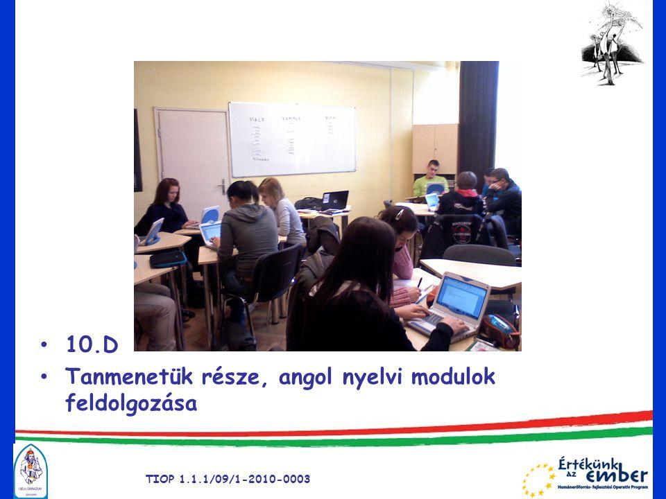 A modulok feldolgozása • A modul elhelyezése az iskola honlapján /Tanszoba • A diákok letöltik a laptopjaikra előnyök: bármikor hozzáférnek nem kallódik el mint a fénymásolat hátrány: lemerült laptop • A tanórán a letöltött dokumentum szövegeinek feldolgozása csoportmunkában TIOP 1.1.1/09/1-2010-0003
