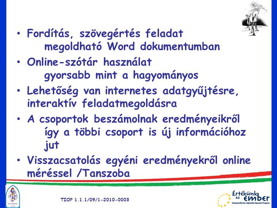 • Fordítás, szövegértés feladat megoldható Word dokumentumban • Online-szótár használat gyorsabb mint a hagyományos • Lehetőség van internetes adatgyű