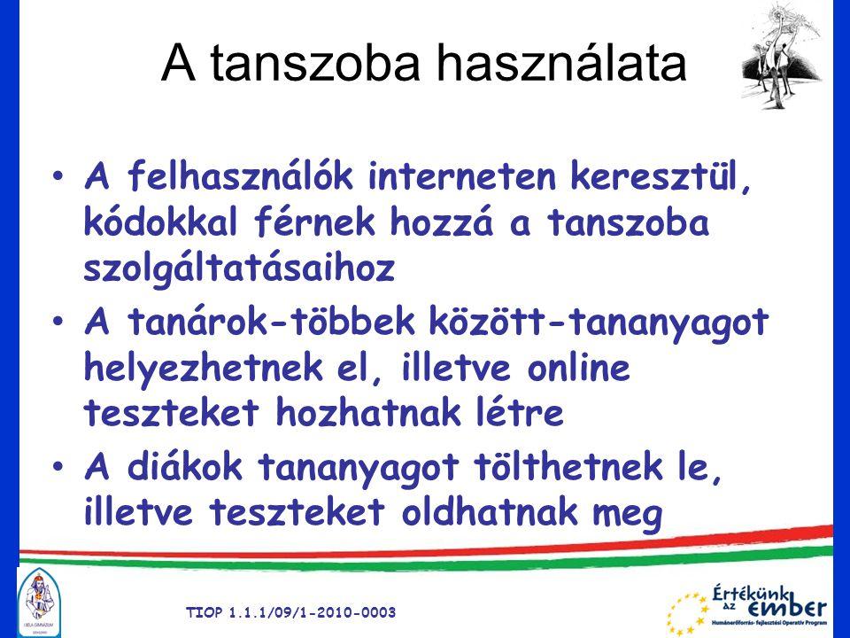 A tanszoba használata TIOP 1.1.1/09/1-2010-0003 • A felhasználók interneten keresztül, kódokkal férnek hozzá a tanszoba szolgáltatásaihoz • A tanárok-