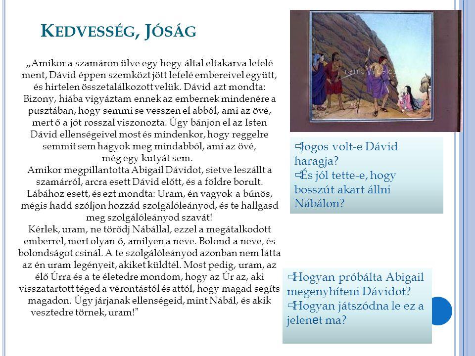 """K EDVESSÉG, J ÓSÁG """"Akkor ezt mondta Dávid Abigailnak: Áldott az Úr, Izráel Istene, hogy elém küldött most téged."""