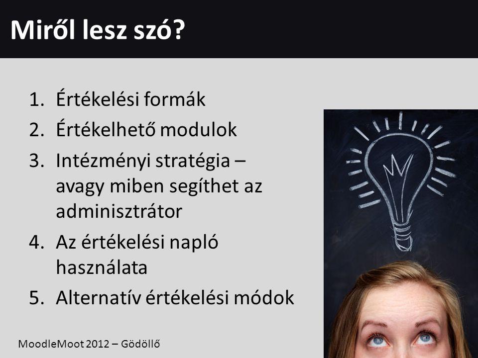 Miről lesz szó? 1.Értékelési formák 2.Értékelhető modulok 3.Intézményi stratégia – avagy miben segíthet az adminisztrátor 4.Az értékelési napló haszná