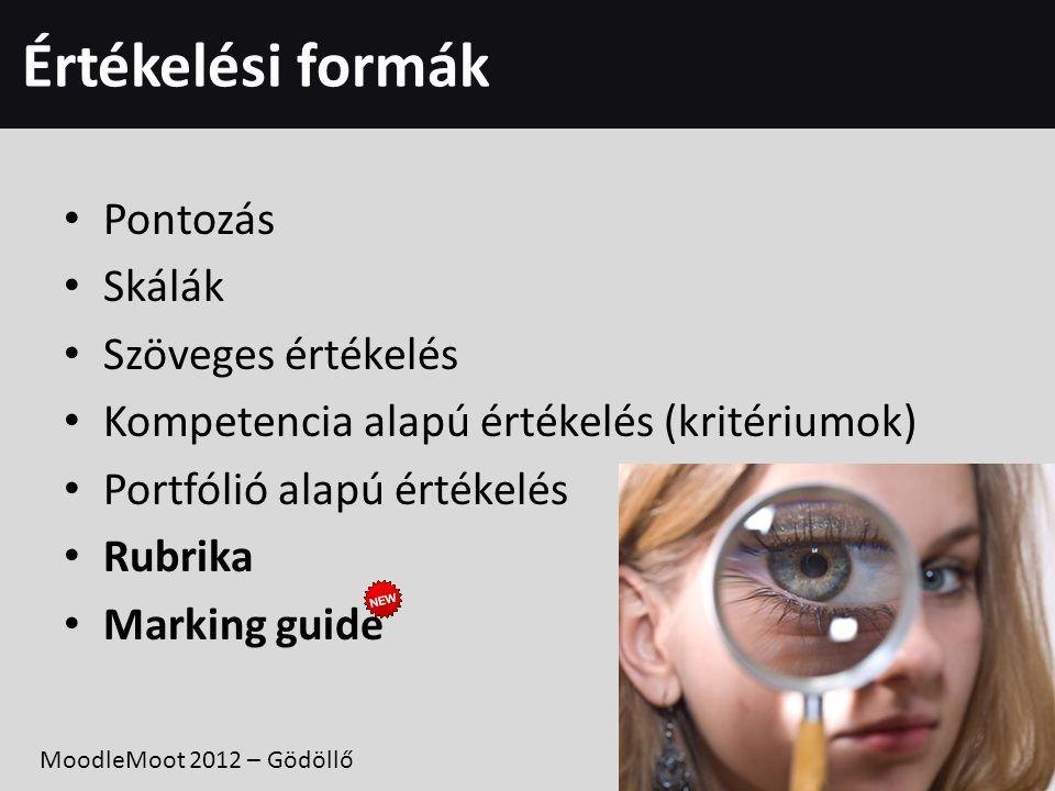 Értékelési formák • Pontozás • Skálák • Szöveges értékelés • Kompetencia alapú értékelés (kritériumok) • Portfólió alapú értékelés • Rubrika • Marking