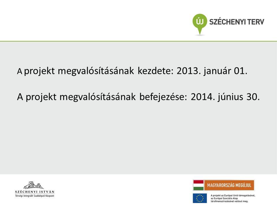 A projekt megvalósításának kezdete: 2013. január 01. A projekt megvalósításának befejezése: 2014. június 30.
