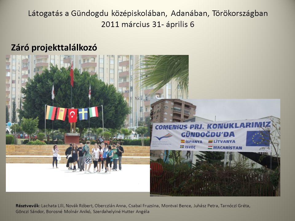 Látogatás a Gündogdu középiskolában, Adanában, Törökországban 2011 március 31- április 6 Záró projekttalálkozó Résztvevők: Lachata Lili, Novák Róbert,