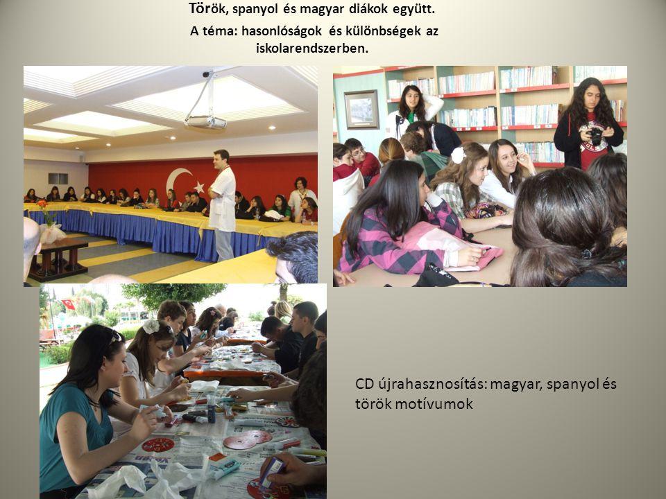 Tör ök, spanyol és magyar diákok együtt. A téma: hasonlóságok és különbségek az iskolarendszerben. CD újrahasznosítás: magyar, spanyol és török motívu