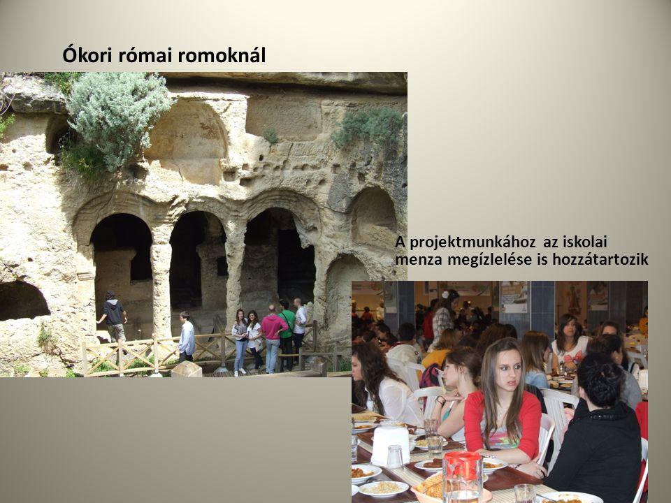 Ókori római romoknál A projektmunkához az iskolai menza megízlelése is hozzátartozik