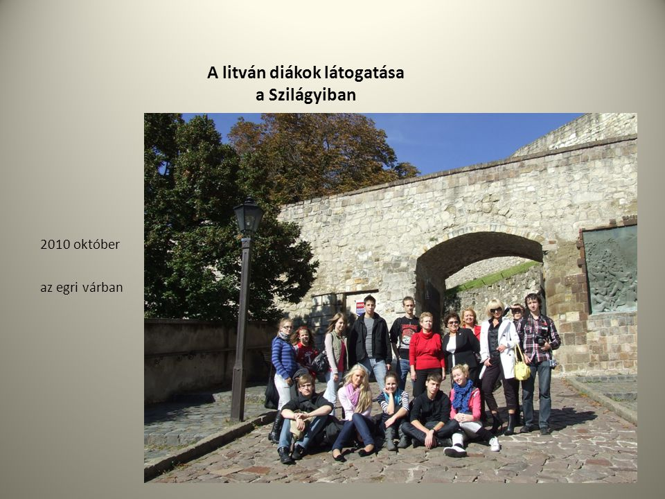 A litván diákok látogatása a Szilágyiban 2010 október az egri várban